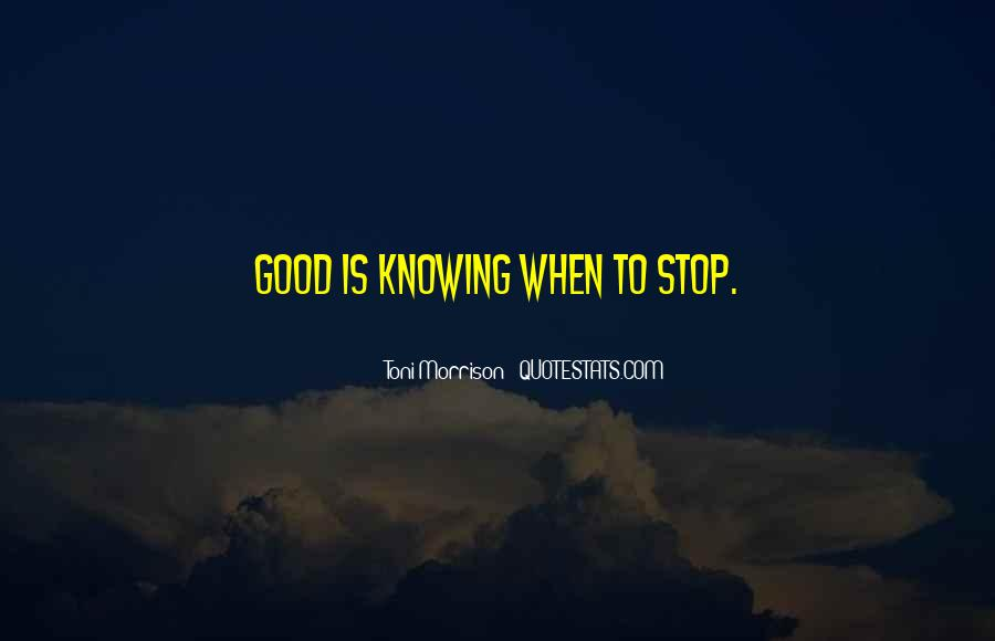 Quotes About Not Knowing When To Stop #1539899
