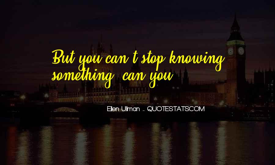 Quotes About Not Knowing When To Stop #1589615