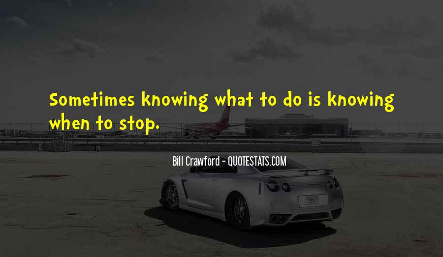 Quotes About Not Knowing When To Stop #1684777
