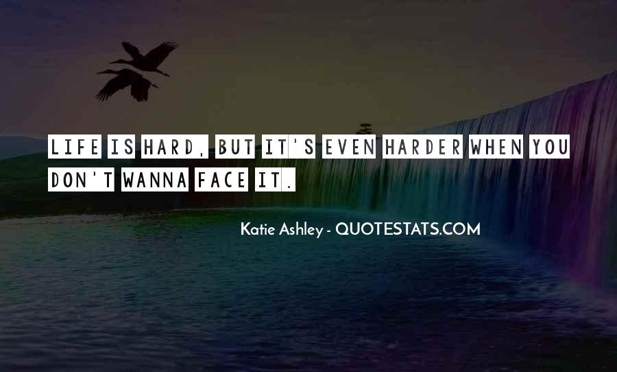 Quotes About Life Is Hard But #380293