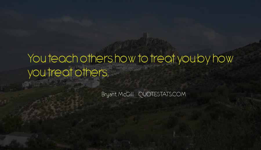 Quotes About Treating Others How They Treat You #155609
