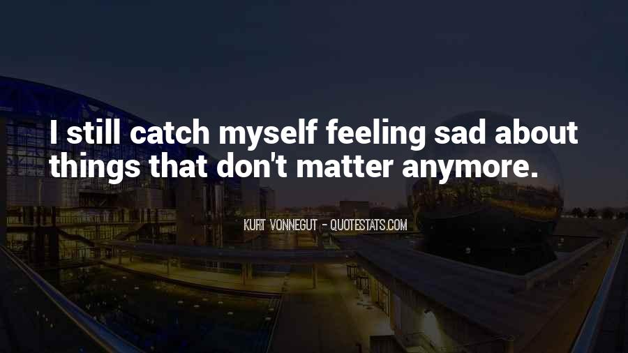 Quotes About Feeling So Sad #561919