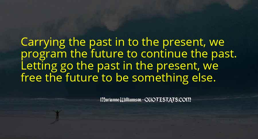 Quotes About The Future And Letting Go Of The Past #1712409
