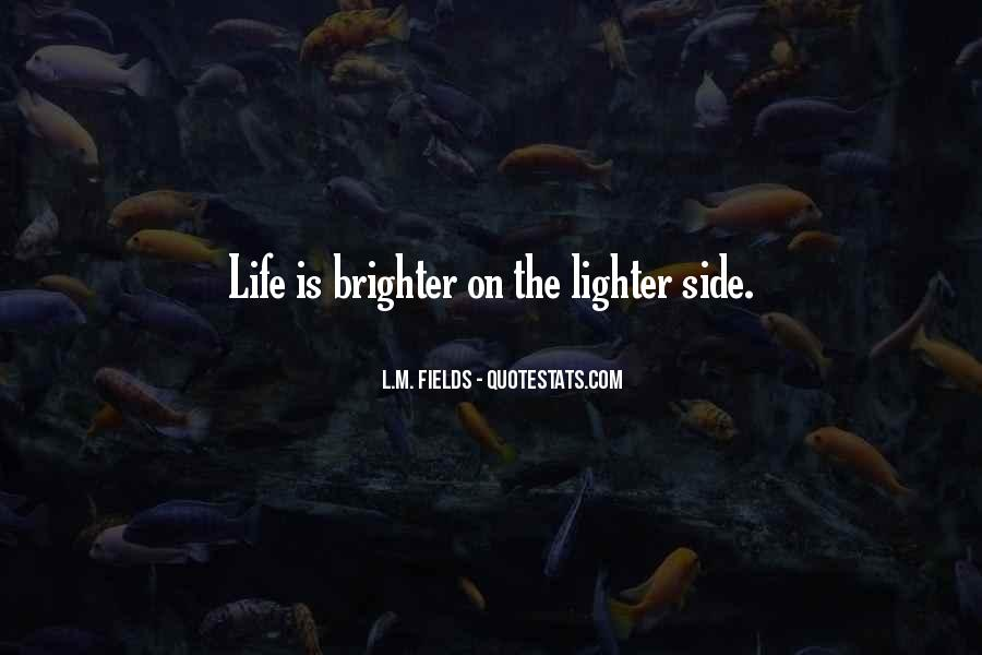 Quotes About The Lighter Side Of Life #495910