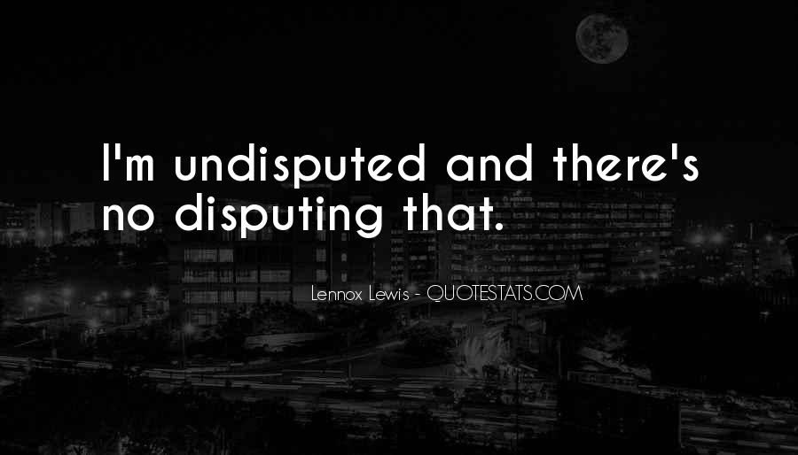 Quotes About Undisputed #485524
