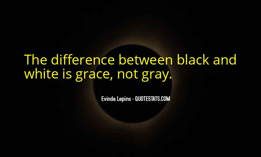 Quotes About Black White And Gray #789574