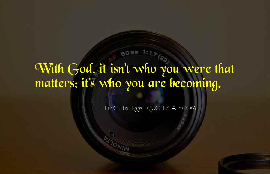 Quotes About Who You Are Becoming #676945