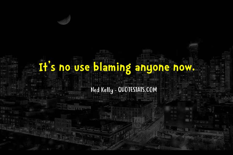 Quotes About Blaming Someone #267574