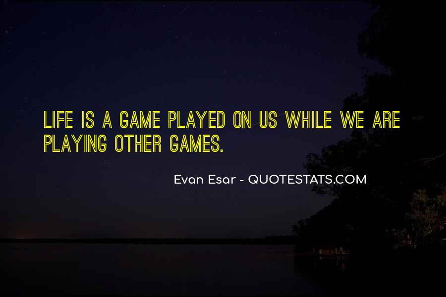 Quotes About Games Playing #232399