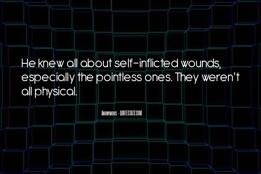 Quotes About Self Inflicted Wounds #1250860