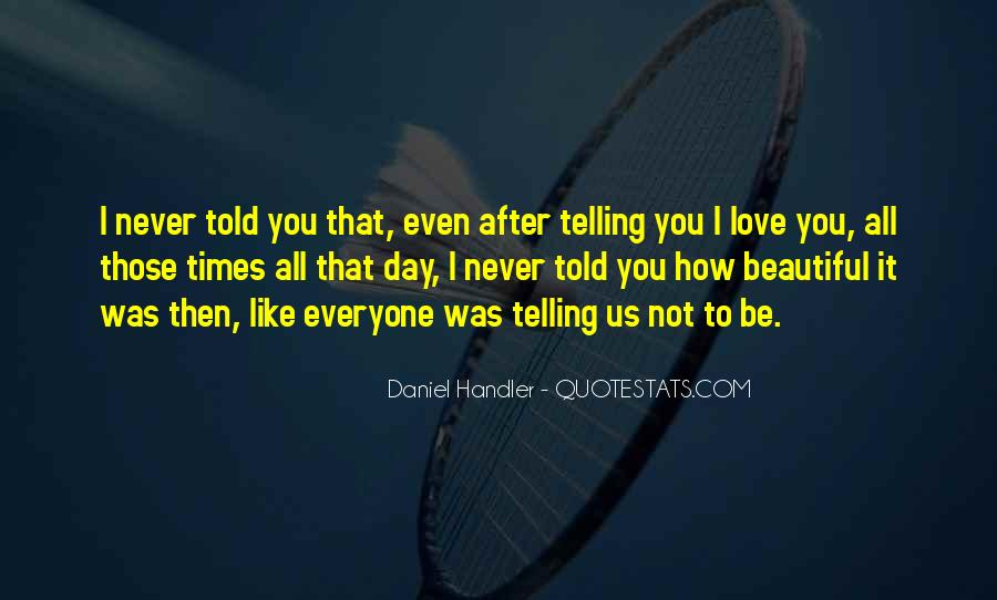 Quotes About Never Telling Someone You Love Them #1312782