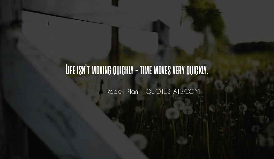 Quotes About Life Moving Quickly #1838233