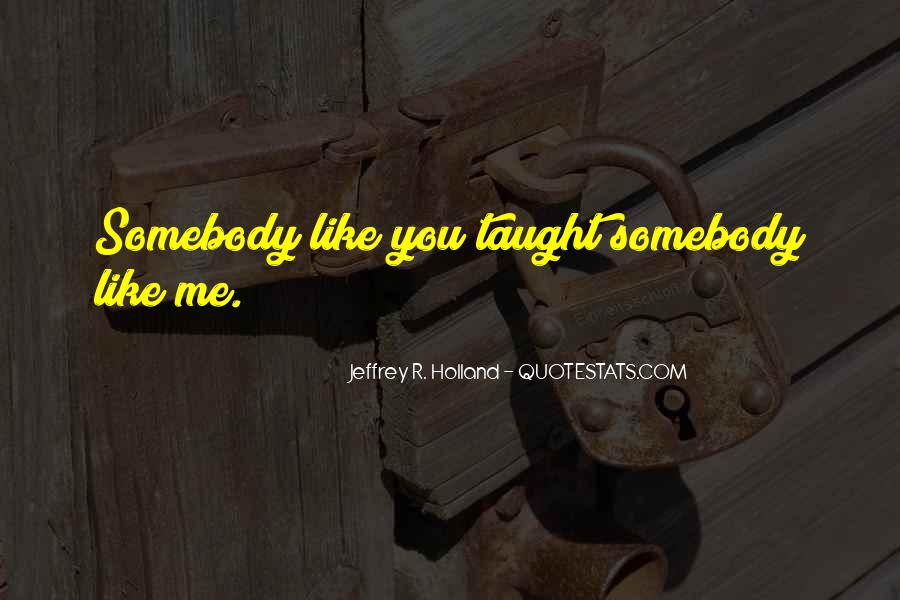 Quotes About Somebody You Like #298164