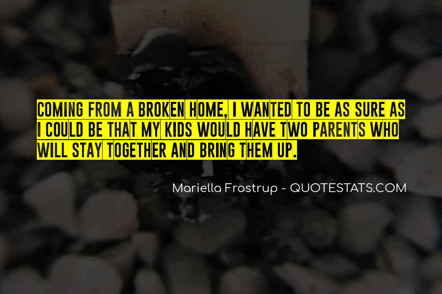 Quotes About A Broken Home #1168992