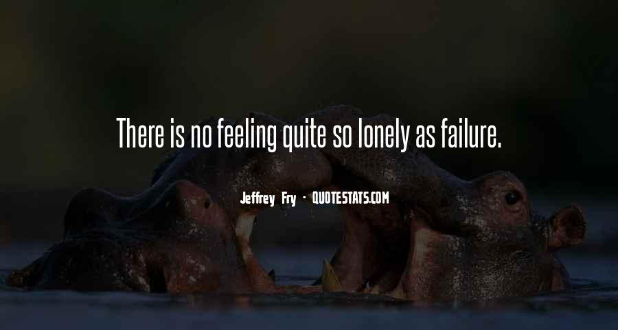 Quotes About Feeling Lonely #1508724