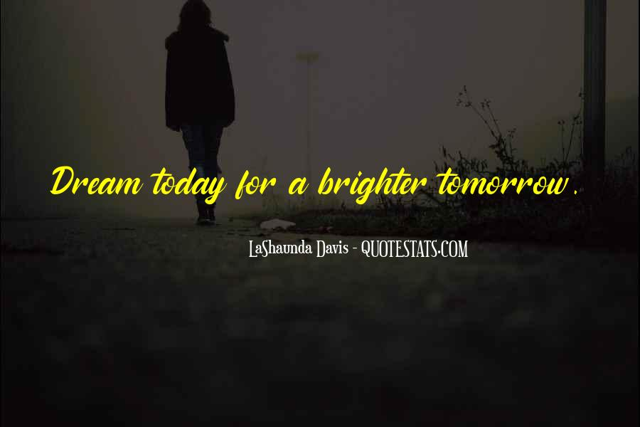 Quotes About Brighter Tomorrow #1863812