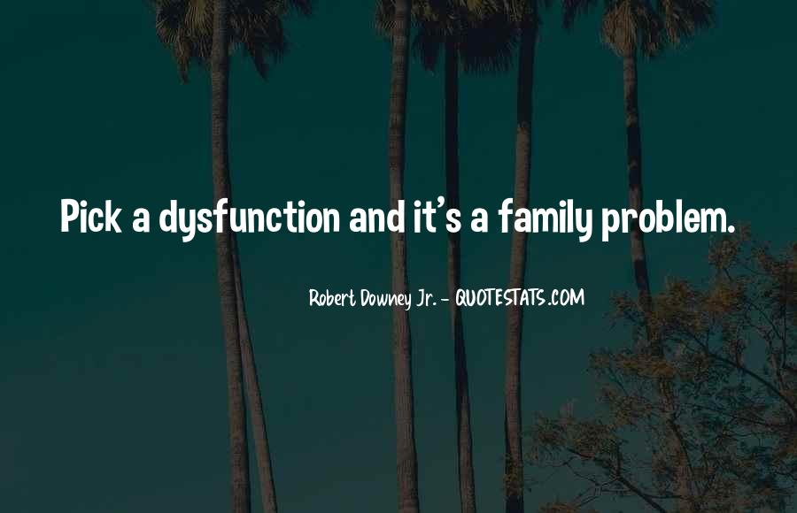 Quotes About Family Dysfunction #1389655