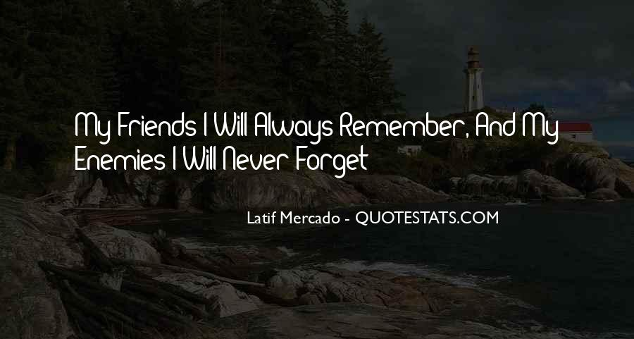 Quotes About Friends You Will Never Forget #1037889