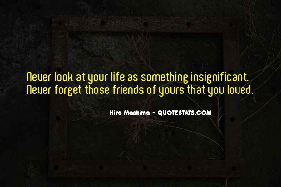 Quotes About Friends You Will Never Forget #1106666