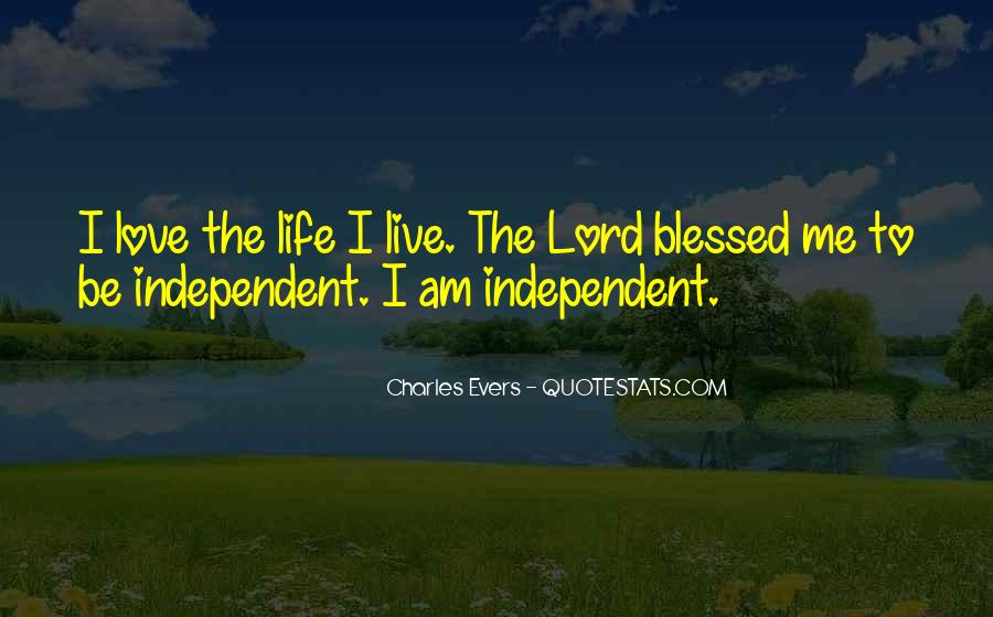 Quotes About Independent Life #1356914