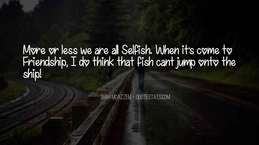 Quotes About Selfish Friendship #191945