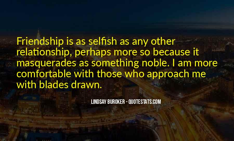 Quotes About Selfish Friendship #782472