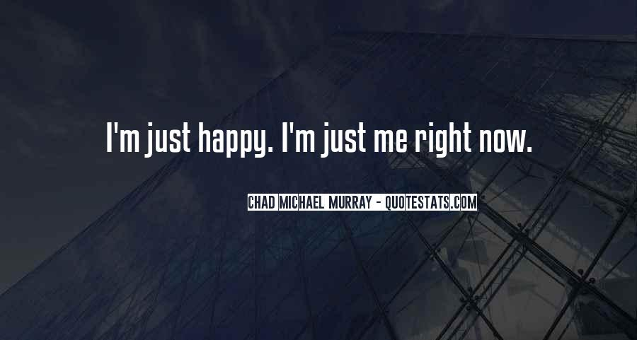 Quotes About I'm Happy Now #172602