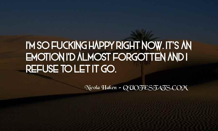 Quotes About I'm Happy Now #397336