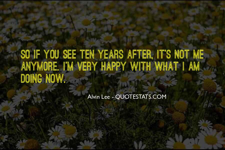 Quotes About I'm Happy Now #422669