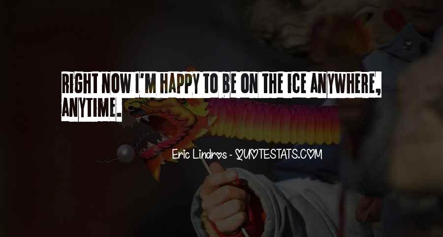 Quotes About I'm Happy Now #721430