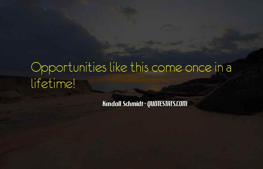 Quotes About Opportunities Of A Lifetime #299133