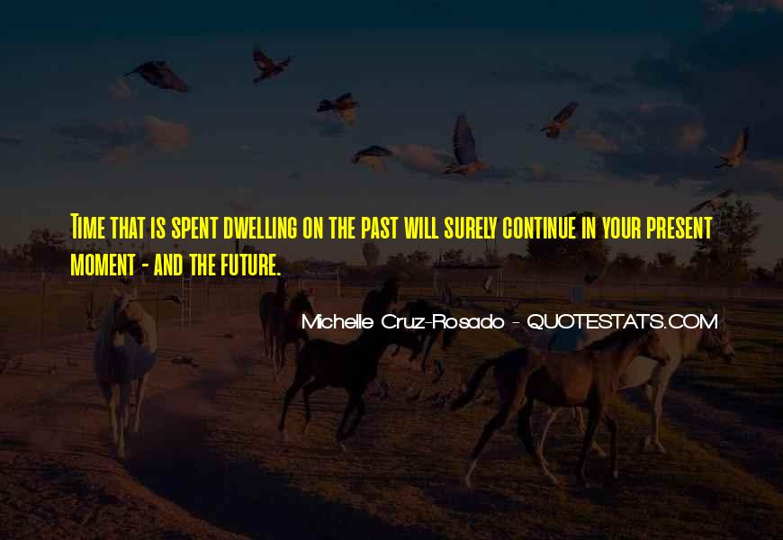 Quotes About Not Living In The Past Or Future #137967