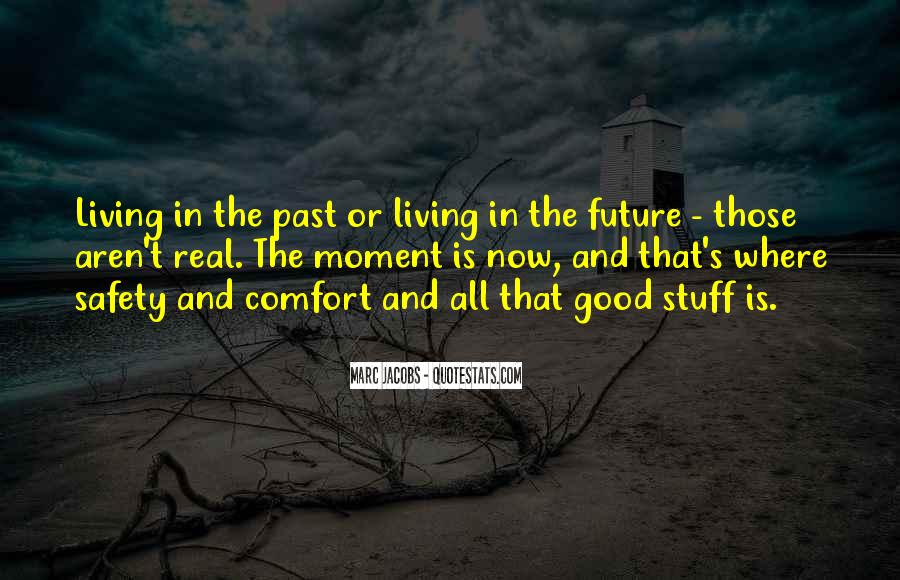 Quotes About Not Living In The Past Or Future #155717