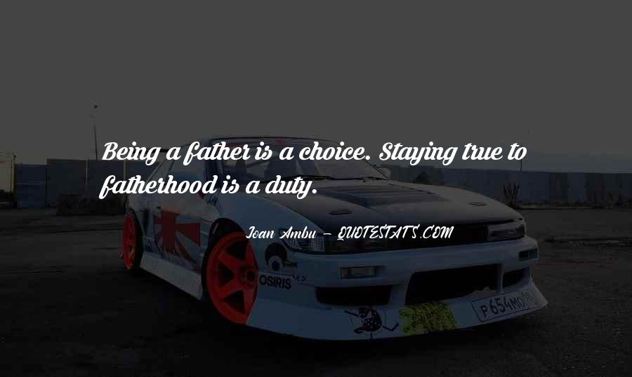 Quotes About True Fatherhood #218773