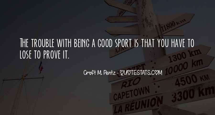 Quotes About Being A Sport #1085225