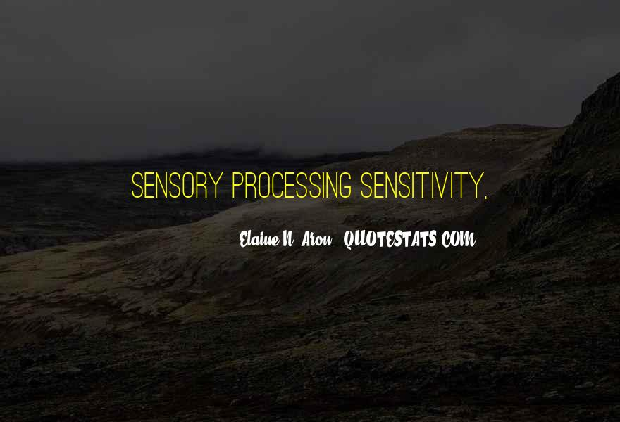 Quotes About Sensory Processing #1650548