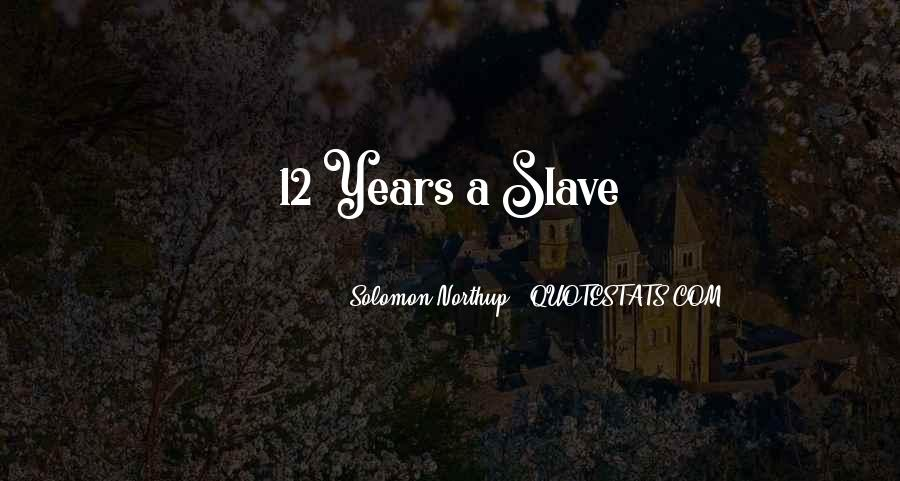 Quotes About 12 Years A Slave #1665566