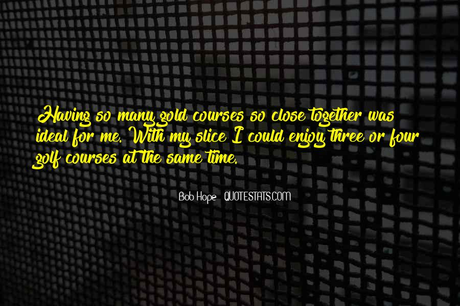 Quotes About Having Time Together #1692695