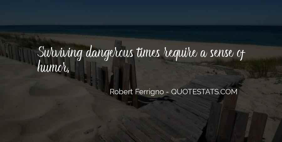 Quotes About Dangerous Times #1042132