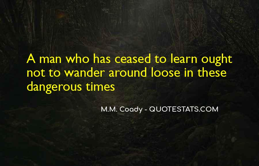 Quotes About Dangerous Times #1162123