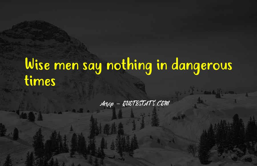 Quotes About Dangerous Times #1768357