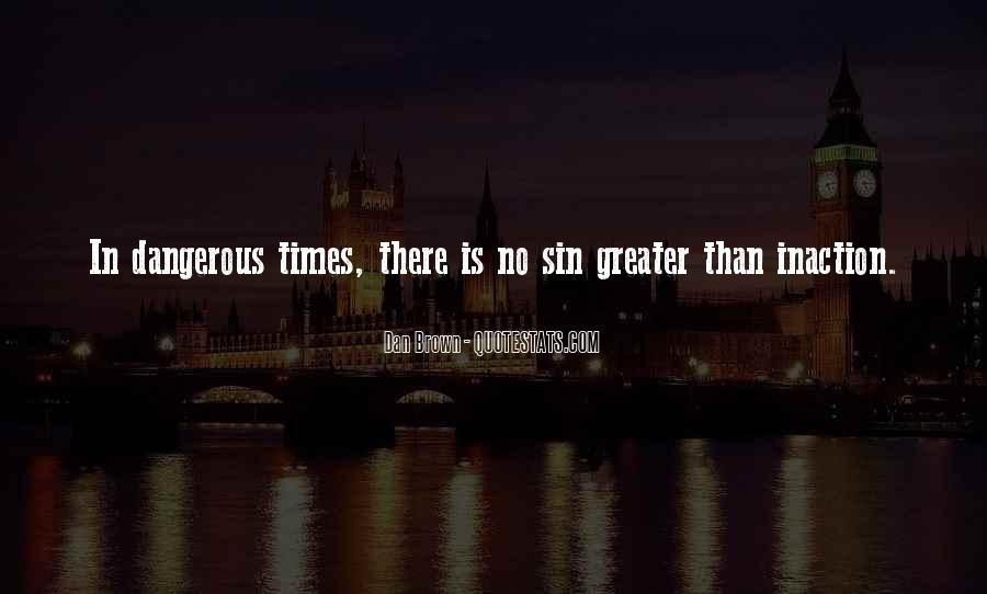 Quotes About Dangerous Times #34270
