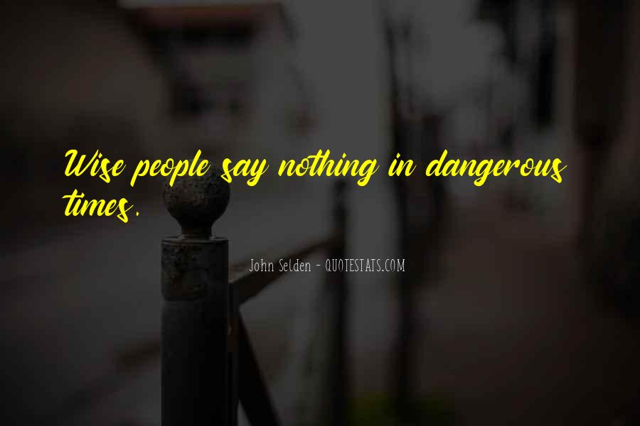 Quotes About Dangerous Times #472017
