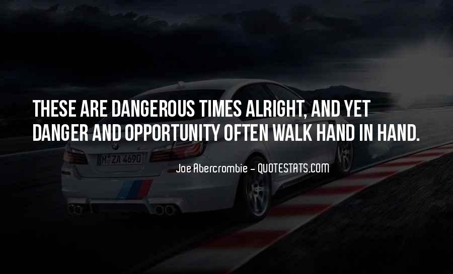 Quotes About Dangerous Times #682850