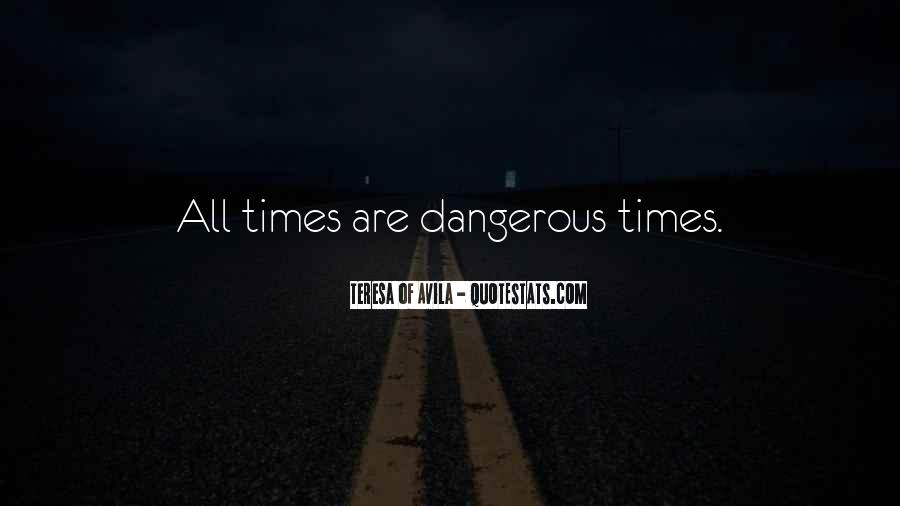 Quotes About Dangerous Times #945536