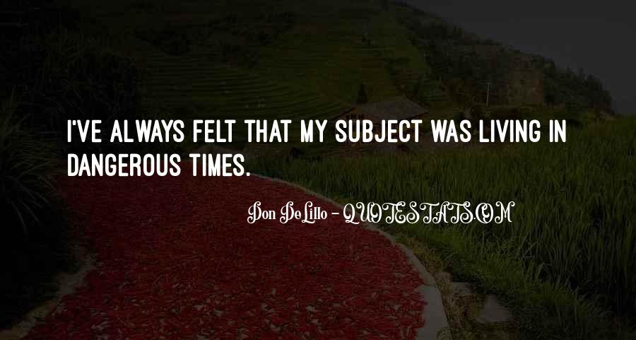Quotes About Dangerous Times #969316