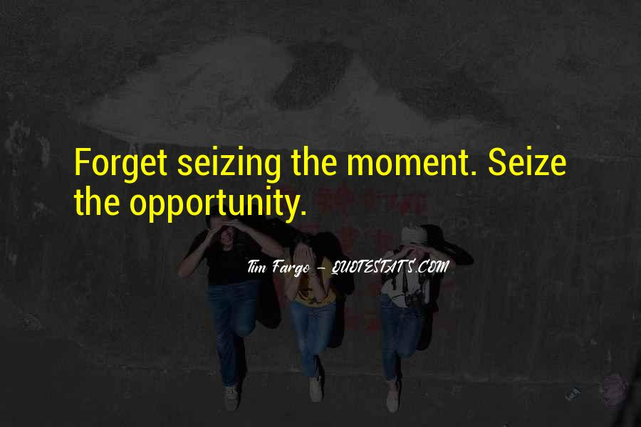 Quotes About Seizing A Moment #1105387