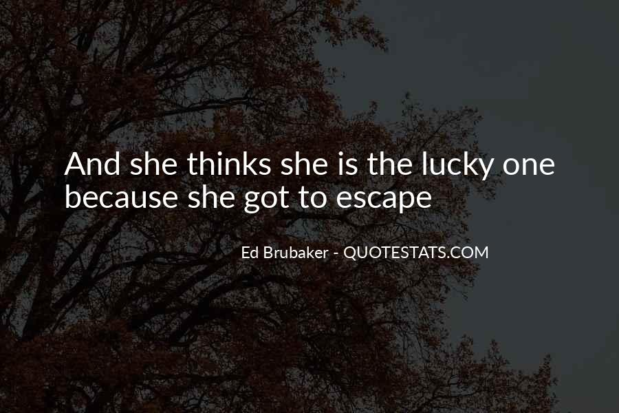 Quotes About Lucky Escape #715995