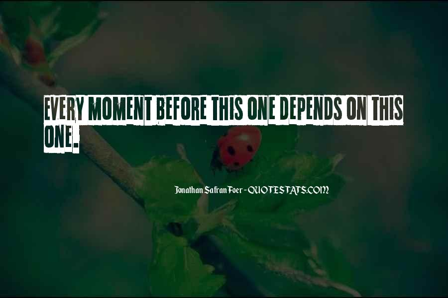 Quotes About Being In The Moment #7860