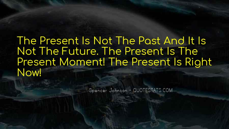Quotes About Being In The Moment #8371